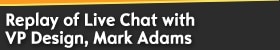 Live Chat (English) with VP Design, Mark Adams